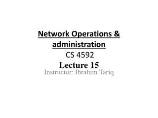 Network Operations & administration  CS 4592 Lecture  15