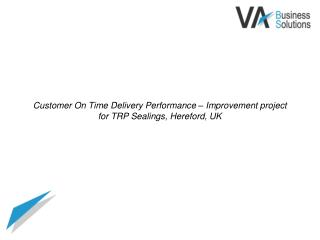 Customer On Time Delivery Performance   Improvement project for TRP Sealings, Hereford, UK