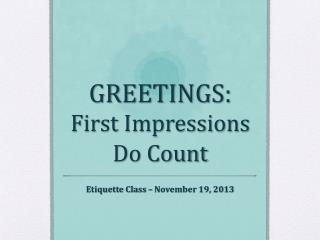 GREETINGS:  First Impressions Do Count