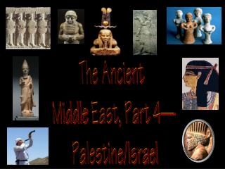 The Ancient Middle  East, Part 4— Palestine/Israel