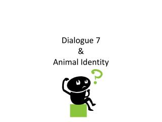 Dialogue 7  & Animal Identity