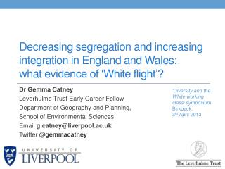 Dr Gemma Catney Leverhulme Trust Early Career Fellow Department of Geography and Planning,