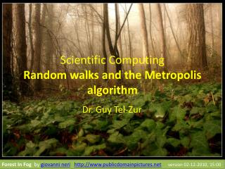 Scientific Computing Random walks and the Metropolis algorithm
