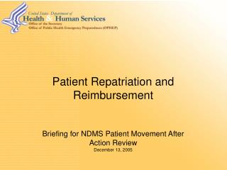 Patient Repatriation and Reimbursement Briefing for NDMS Patient Movement After Action Review December 13, 2005