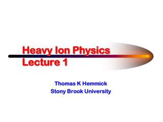 Heavy Ion Physics Lecture 1