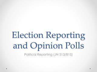 Election Reporting and Opinion Polls