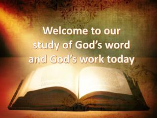 Welcome to our study of God's word and God's work today