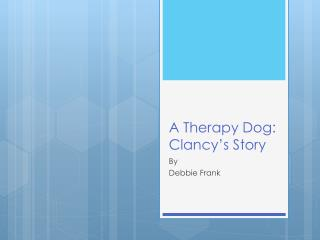 A Therapy Dog: Clancy's Story