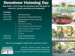 Schedule: 8:00-9:00: 	Opening Session 9:00-10:30: 	Downtown Visioning Discussion