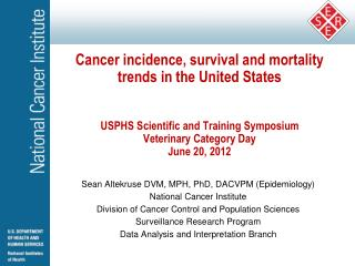 Sean Altekruse DVM, MPH, PhD, DACVPM (Epidemiology) National Cancer Institute