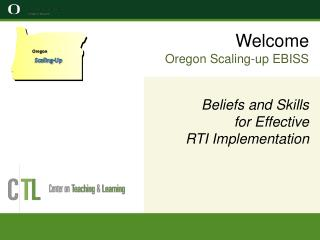 Welcome Oregon Scaling-up EBISS Beliefs and Skills  for Effective  RTI Implementation