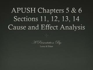 APUSH Chapters 5 & 6 Sections 11, 12, 13, 14 Cause and Effect Analysis