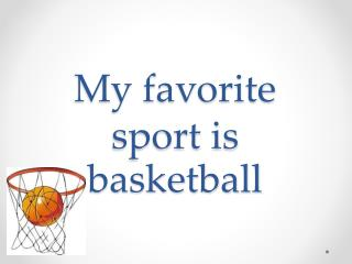 My favorite sport is basketball