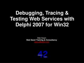 Debugging, Tracing & Testing Web Services with Delphi 2007 for Win32