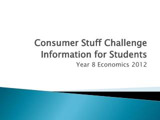 Consumer Stuff Challenge Information for Students Year 8 Economics 2012