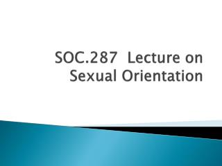 SOC.287   Lecture on Sexual Orientation