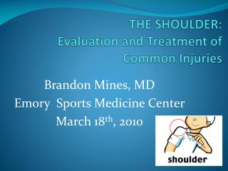 THE SHOULDER: Evaluation and Treatment of Common Injuries