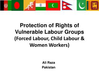 Protection  of Rights of Vulnerable Labour Groups (Forced Labour, Child Labour & Women Workers)