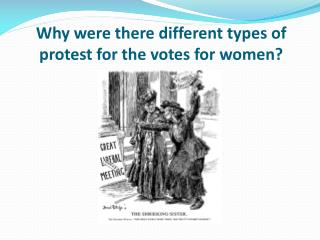 Why were there different types of protest for the votes for women?