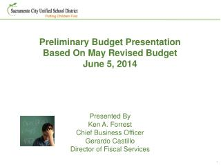 Preliminary Budget Presentation Based On May Revised Budget June 5, 2014 Presented By