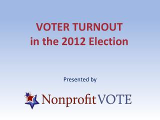 VOTER TURNOUT in the 2012 Election
