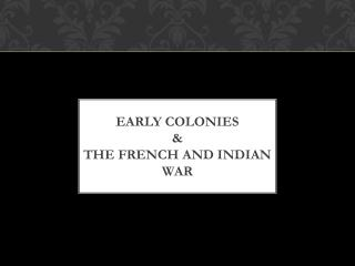 Early Colonies  & the French and Indian war