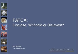 FATCA: Disclose, Withhold or Disinvest
