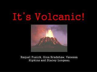 It's Volcanic!
