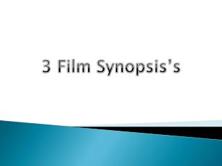 3 Film Synopsis's