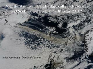 Does the Ash from  Eyjafjallajokull reach Norway and Scotland between 15 th -18 th  May 2010?