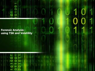 Forensic  Analysis  : using TSK and Volatility