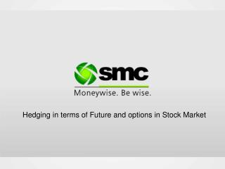 Hedging in terms of Future and options in Stock Market