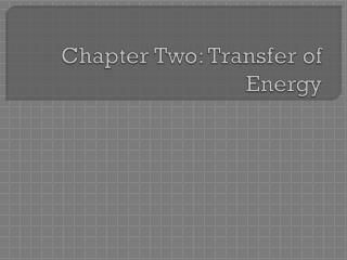 Chapter Two: Transfer of Energy