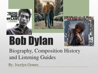 Bob Dylan  Biography, Composition History and Listening Guides