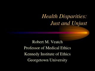 Health Disparities: Just and Unjust