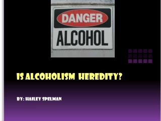 Is Alcoholism  Heredity?