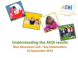 Understanding the AEDI results Blue Mountains LGA  – Key Stakeholders 16 September 2013
