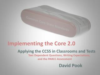 Implementing the Core 2.0 Applying the CCSS in Classrooms and Tests