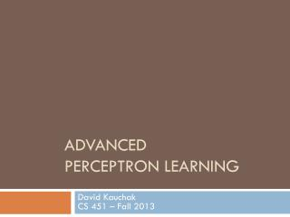 Advanced  Perceptron Learning