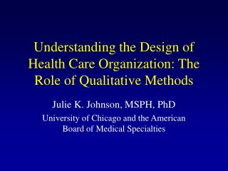 Understanding the Design of Health Care Organization: The Role of Qualitative Methods
