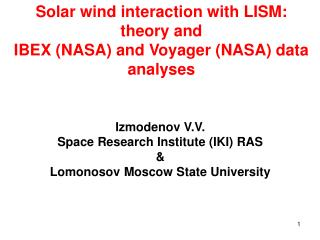 Solar wind interaction with LISM :  theory and IBEX (NASA) and Voyager (NASA) data analyses