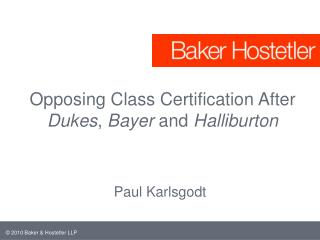 Opposing Class Certification After  Dukes ,  Bayer  and  Halliburton