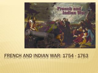 French and Indian War: 1754 - 1763