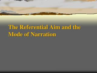 The Referential Aim and the Mode of Narration
