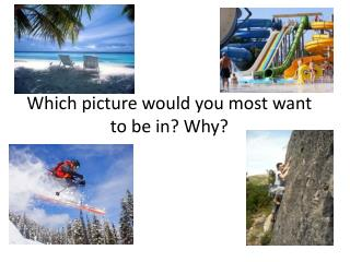 Which picture would you most want to be in? Why?