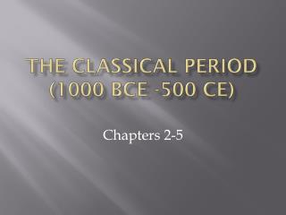 The Classical period (1000 BCE -500  Ce )