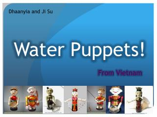 Water Puppets!