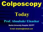 Colposcopy  Today Prof. Aboubakr Elnashar Benha University Hospital. EGYPT E-mail: elnasharhotmail
