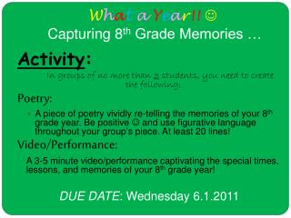 W h a t a Y e a r !!   Capturing 8 th  Grade Memories …