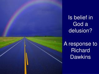 Is belief in God a delusion? A response to Richard Dawkins